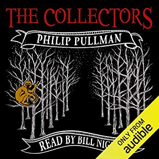 The Collectors                   By:                                                                                                                                 Philip Pullman                               Narrated by:                                                                                                                                 Bill Nighy                      Length: 32 mins     2,869 ratings     Overall 4.0