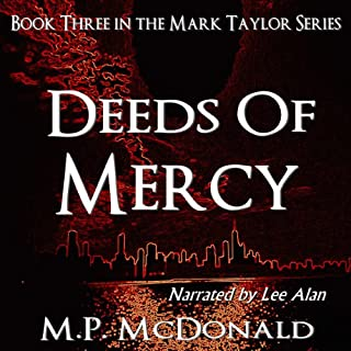 Deeds of Mercy     Book Three of the Mark Taylor Series (A Psychological Thriller)              By:                                                                                                                                 M.P. McDonald                               Narrated by:                                                                                                                                 Lyle Allan                      Length: 8 hrs and 17 mins     21 ratings     Overall 4.2