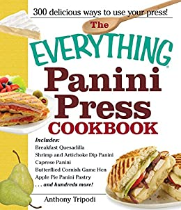 The Everything Panini Press Cookbook (Everything®) by [Anthony Tripodi]