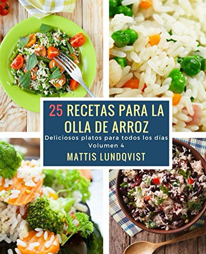 25 recetas para la olla de arroz: Deliciosos platos para todos los días (Deliciosos platos para todos los dias nº 4)