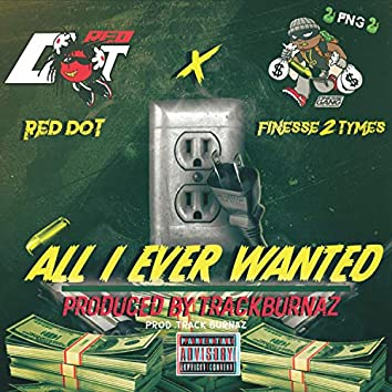 All I Ever Wanted (feat. Finese2Tymes)
