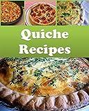 Quiche: Quiche Recipes - The Easy and Delicious Quiche Cookbook (quiche recipes, quiche, quiche cookbook, quiche recipe book) (English Edition)