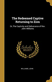 The Redeemed Captive Returning to Zion: Or, the Captivity and Deliverance of Rev. John Williams