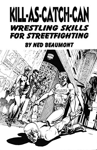 Kill-as-Catch-Can: Wrestling Skills for Streetfighting (English Edition)