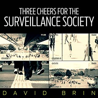 Three Cheers for the Surveillance Society                   By:                                                                                                                                 David Brin                               Narrated by:                                                                                                                                 David Brin                      Length: 39 mins     4 ratings     Overall 4.3