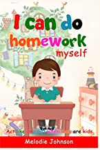 I can do homework myself: Act like an adult when they are kids. How to Build Self-Esteem in Children and Improve Your Child's Social Skills... A ... to Help Kids Learn Self-Control and Empathy)