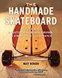 Photo Gallery the handmade skateboard: design & build a custom longboard, cruiser, or street deck from scratch