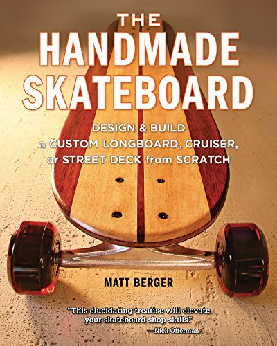 Handmade Skateboard: Design & Build a Custom Longboard, Cruiser, or Street Deck from Scratch