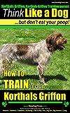 Korthals Griffon, Korthals Griffon Training AAA AKC: Think Like a Dog, But Don't Eat Your Poop! | Korthals Griffon Breed Expert Training |: Here's EXACTLY How To Train Your Korthals Griffon
