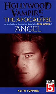 Hollywood Vampire: The Apocalypse - An Unofficial and Unauthorised Guide to the Final Season of Angel: The Apocalypse an Unofficial and Unauthorised Guide to the Final Season of
