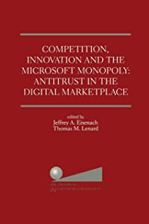 Competition, Innovation and the Microsoft Monopoly: Antitrust in the Digital Marketplace: Proceedings of a conference held...