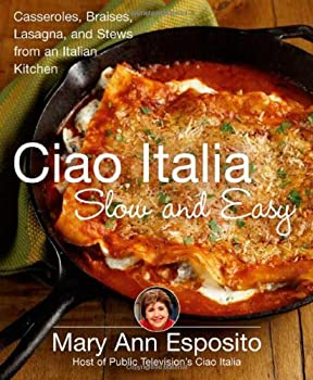 Ciao Italia Slow and Easy: Casseroles, Braises, Lasagne, and Stews from an Italian Kitchen 0312362927 Book Cover