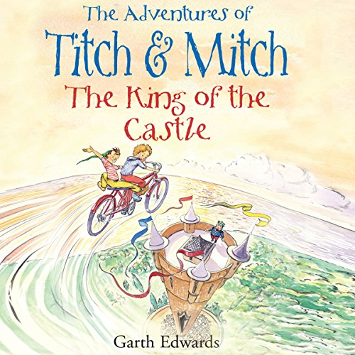The Adventures of Titch and Mitch: The King of the Castle audiobook cover art