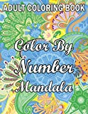 Adult Coloring Book Color By Number Mandala: An Adult Coloring book with fun, easy and Relaxing Mandala Color By Number Coloring Pages