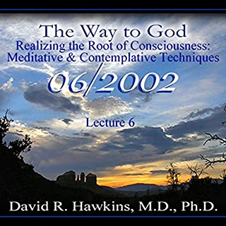 The Way to God: Realizing the Root of Consciousness: Meditative & Comtemplative Techniques                   By:                                                                                                                                 David R. Hawkins M.D.                               Narrated by:                                                                                                                                 David R. Hawkins                      Length: 4 hrs and 33 mins     9 ratings     Overall 4.9