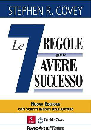 Le sette regole per avere successo. Nuova edizione del bestseller The 7 Habits of Highly Effective People
