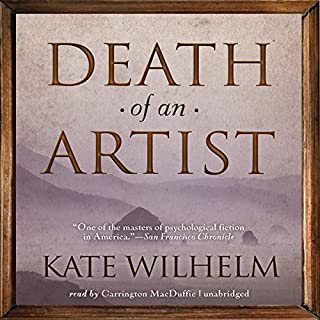 Death of an Artist                   By:                                                                                                                                 Kate Wilhelm                               Narrated by:                                                                                                                                 Carrington MacDuffie                      Length: 8 hrs and 1 min     75 ratings     Overall 3.7