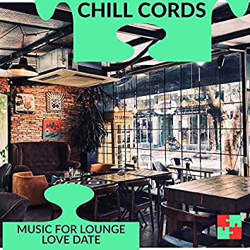 Chill Cords - Music For Lounge Love Date