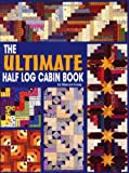 The Ultimate Half Log Cabin Quilt Book