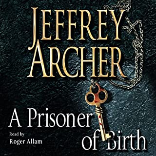 A Prisoner of Birth                   By:                                                                                                                                 Jeffrey Archer                               Narrated by:                                                                                                                                 Roger Allam                      Length: 16 hrs and 22 mins     97 ratings     Overall 4.8