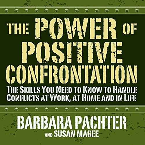 The Power of Positive Confrontation     The Skills You Need to Handle Conflicts at Work, at Home and in Life              By:                                                                                                                                 Barbara Pachter,                                                                                        Susan Magee                               Narrated by:                                                                                                                                 Barbara Pachter,                                                                                        Susan Magee                      Length: 8 hrs and 11 mins     58 ratings     Overall 3.7