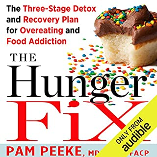 The Hunger Fix     The Three-Stage Detox and Recovery Plan for Overeating and Food Addiction              By:                                                                                                                                 Pamela Peeke                               Narrated by:                                                                                                                                 Pamela Peeke                      Length: 8 hrs and 20 mins     9 ratings     Overall 4.1