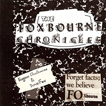 The Foxbourne Chronicle (Forget Facts; We Believe Foxbourne)