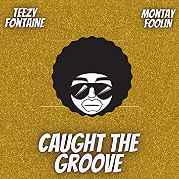 Caught The Groove (feat. Montay Foolin')