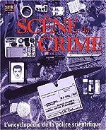 Scène de crime - L'encyclopédie de la police scientifique de Richard Platt