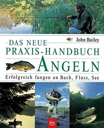Das neue Praxis-Handbuch Angeln: Erfolgreich fangen an Bach, Fluss, See