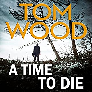 A Time to Die     Victor the Assassin, Book 6              By:                                                                                                                                 Tom Wood                               Narrated by:                                                                                                                                 Daniel Philpott                      Length: 10 hrs and 20 mins     276 ratings     Overall 4.6