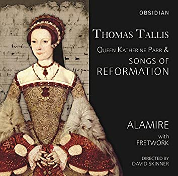 Tallis: Queen Katherine Parr & Songs of Reformation