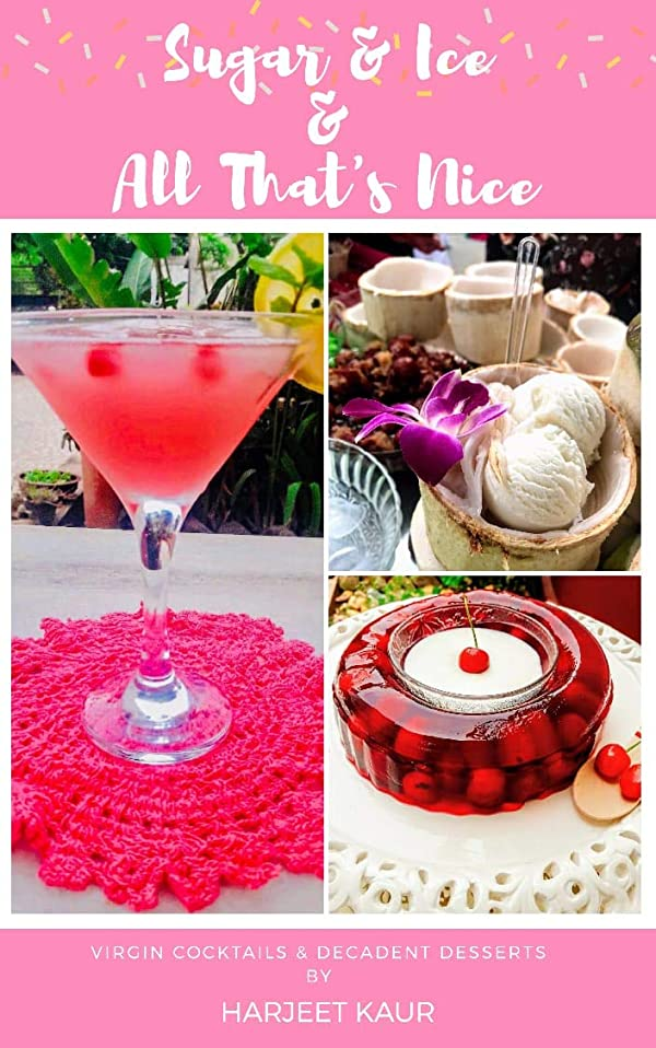 エンティティ歌手吹きさらしSugar & Ice & All That's Nice: A Collection of Virgin Cocktails & Decadent Dessert (English Edition)