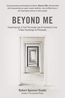 Beyond Me: Dissecting Ego To Find The Innate Love At Humanity's Core/ A New Psychology As Philosophy