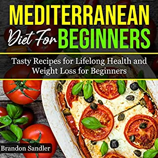 Mediterranean Diet for Beginners: Tasty Recipes for Lifelong Health and Weight Loss for Beginners audiobook cover art
