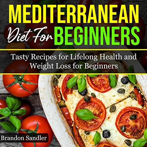 Mediterranean Diet for Beginners: Tasty Recipes for Lifelong Health and Weight Loss for Beginners cover art