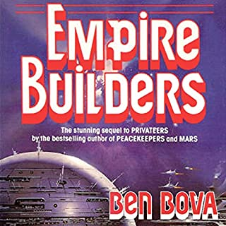 Empire Builders                   By:                                                                                                                                 Ben Bova                               Narrated by:                                                                                                                                 Stefan Rudnicki                      Length: 11 hrs and 51 mins     202 ratings     Overall 4.2
