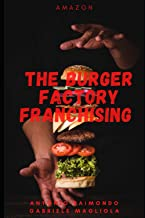 The Burger Factory franchising ristorazione: Come sviluppare un progetto innovativo nella ristorazione. (Italian Edition)