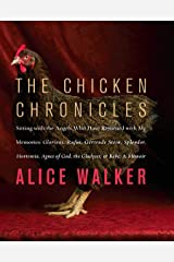 The Chicken Chronicles: Sitting with the Angels Who Have Returned with My Memories: Glorious, Rufus, Gertrude Stein, Splendor, Hortensia, Agnes of God, The Gladyses, & Babe Kindle Edition