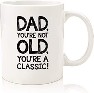 You're Not Old Funny Dad Mug - Best Christmas Gifts for Dad, Men - Unique Xmas Gag Gift Ideas for Him from Son, Daughter, ...