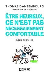 Etre heureux, ce n'est pas nécessairement confortable (Edition illustrée) (French Edition) Paperback