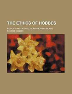 The Ethics of Hobbes; As Contained in Selections from His Works