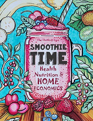 Compare Textbook Prices for Smoothie Time - Health, Nutrition & Home Economics: Homeschooling Curriculum and Cookbook  ISBN 9781981391707 by Janisse, Linda,Stockman, Julia,Brown, Sarah Janisse,Tree LLC, The Thinking,Trishkin, Tolik