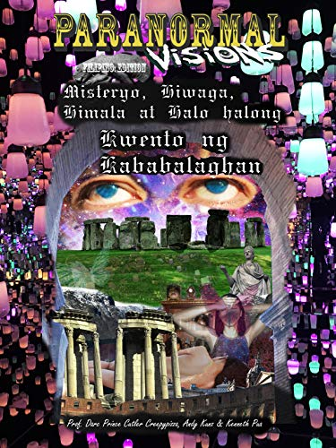 Paranormal Visions Filipino: Edition Misteryo, Hiwaga, Himala,at Halo Halong Kwento ng Kababalaghan: Horror Ghost Unexplained of the unknown Past Lives ... ligaw Al Alya at Hula (English Edition)