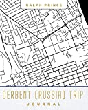 Derbent (Russia) Trip Journal: Lined Derbent (Russia) Vacation/Travel Guide Accessory Journal/Diary/Notebook With Derbent (Russia) Map Cover Art