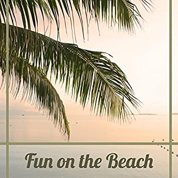 Fun on the Beach – Fantastic Party, Rhythmic Sound and Dance, Feel Holidays, Rest by Music