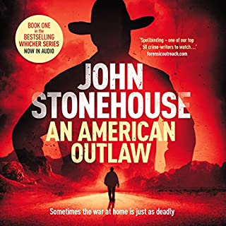 An American Outlaw     The Whicher Series, Book 1              By:                                                                                                                                 John Stonehouse                               Narrated by:                                                                                                                                 J Rodney Turner                      Length: 9 hrs and 36 mins     2 ratings     Overall 4.0