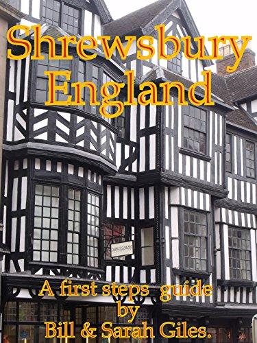 The Town of Shrewsbury, England; A First Steps, website friendly, guide to Shrewsbury, England; (Giles Guides ; Book 6)
