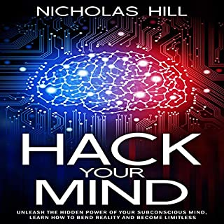 Hack Your Mind: Unleash the Hidden Power of Your Subconscious Mind, Learn How to Bend Reality and Become Limitless audiobook cover art