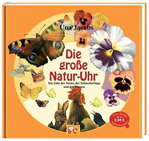 Die große Natur-Uhr: Das Jahr der Sonne, der Schmetterlinge und der Blumen